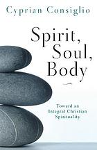 Spirit, soul, body : toward an integral Christian spirituality