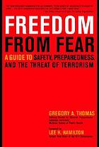 Freedom from fear : a guide to safety, preparedness, and the threat of terrorism