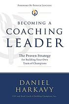 Becoming a coaching leader : the proven strategy for building a team of champions