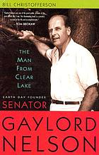 The man from Clear Lake : Earth Day founder Senator Gaylord Nelson