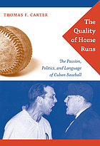 The quality of home runs : the passion, politics, and language of Cuban baseball