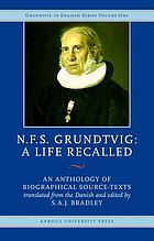 N.F.S. Grundtvig : a life recalled : an anthology of biographical source-texts
