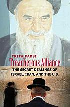 Treacherous alliance : the secret dealings of Israel, Iran, and the United States
