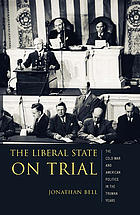 The liberal state on trial : the Cold War and American politics in the Truman years
