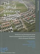 The cultural landscape & heritage paradox : protection and development of the Dutch archaeological-historical landscape and its European dimension