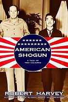 American shogun : General MacArthur, Emperor Hirohito and the drama of modern Japan