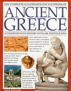 The complete illustrated encyclopedia of ancient Greece : a comprehensive history with 1000 photographs