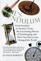 Time's pendulum : from sundials to atomic clocks, the fascinating history of timekeeping and how our discoveries changed the world