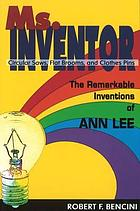 Ms. inventor : circular saws, flat brooms, and clothes pins : the remarkable inventions of Ann Lee