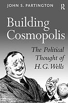 Building cosmopolis : the political thought of H.G. Wells