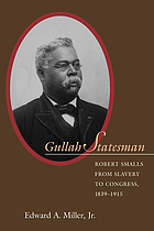 Gullah statesman : Robert Smalls from slavery to Congress, 1839-1915