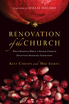 Renovation of the church : what happens when a seeker church discovers spiritual formation