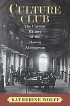 Culture club : the curious history of the Boston Athenaeum