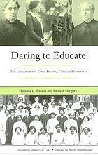 Daring to educate : the legacy of the early Spelman College presidents ; foreword by Johnnetta B. Cole ; epilogue by Beverly Daniel Tatum