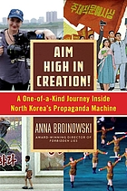 Aim high in creation! : a one-of-a-kind journey inside North Korea's propaganda machine