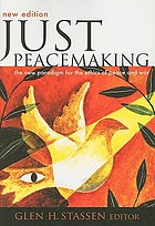 Just peacemaking : the new paradigm for the ethics of peace and war