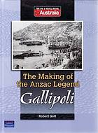 The making of the Anzac legend : Gallipoli