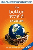 The better world handbook : small changes that make a big difference