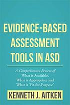 Evidence-Based Assessment Tools in ASD : a Comprehensive Review of What is Available, What is Appropriate and What is 'Fit-for-Purpose'