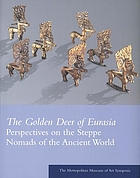 The golden deer of Eurasia ; perspectives on the steppe nomads of the ancient world