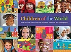 Children of the world : how we live, learn, and play in poems, drawings, and photographs