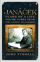 Janáček : years of a life. Vol. I, (1854-1914) The lonely blackbird
