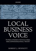 Local business voice : the history of chambers of commerce in Britain, Ireland, and revolutionary America, 1760-2011
