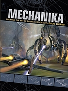 Mechanika : creating the art of science fiction with Doug Chiang