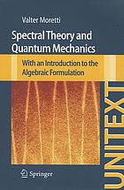 Spectral theory and quantum mechanics : with an introduction to the algebraic formulation