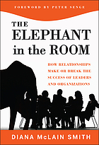 Elephant in the room : how relationships make or break the success of leaders and organizations.