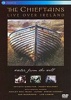 The Chieftains live over Ireland : Water from the well