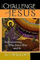 The challenge of Jesus : rediscovering who Jesus was and is