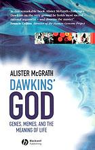 Dawkins' God : genes, memes, and the meaning of life
