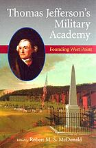 Thomas Jefferson's military academy : founding West Point