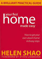 Your first home made easy : how to get your own dream home in eight easy steps