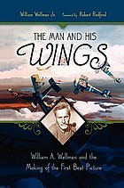 The man and his Wings : William A. Wellman and the making of the first best picture
