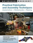 Practical fabrication and assembly techniques : automotive, motorcycle, racing.