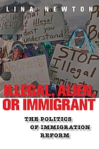Illegal, alien, or immigrant : the politics of immigration reform