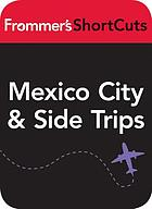 Mexico CIty and Side Trips, Mexico : Frommer's ShortCuts.