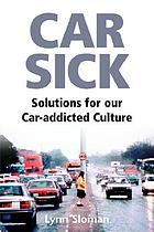 Car sick : solutions for our car-addicted culture