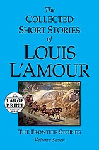The collected short stories of Louis L'Amour : the frontier stories