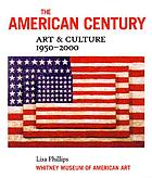 The American century : art & culture : [New York, Whitney Museum of American Art, April 23, 1999 - February 13, 2000].