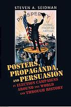 Posters, propaganda, & persuasion in election campaigns around the world and through history