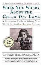 When you worry about the child you love : emotional and learning problems in children