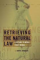 Retrieving the natural law : a return to moral first things