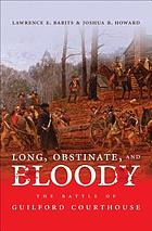 Long, obstinate, and bloody : the Battle of Guilford Courthouse