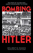 Bombing Hitler : the story of the man who almost assassinated the Führer