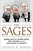 The sages : Warren Buffett, George Soros, Paul Volcker, and the maelstrom of markets