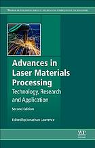 Advances in laser materials processing : technology, research and applications