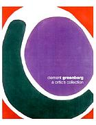 Clement Greenberg : a critic's collection